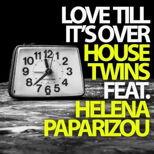 HouseTwins & Έλενα Παπαρίζου – Love till it's over