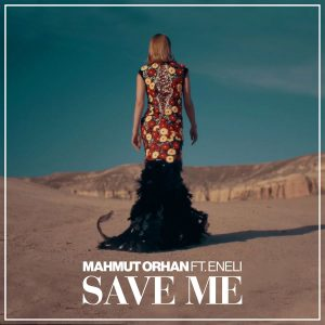 Mahmut Orhan – Save me (ft. Eneli)