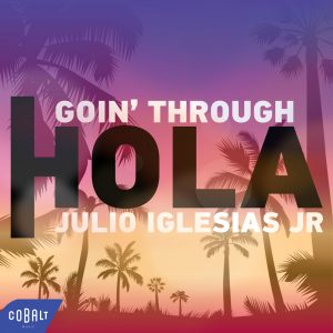 Goin Through & Julio Iglesias JR. – Hola