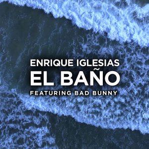 Enrique Iglesias & Bad Bunny – El bano