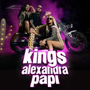 Kings & Alexandra – Papi